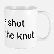 Buy be a shot I am tying the Mug