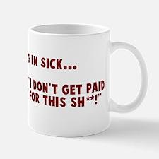 Not calling in sick Mug