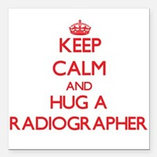 Keep Calm and Hug a Radiographer Square Car Magnet