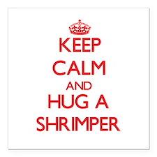 """Keep Calm and Hug a Shrimper Square Car Magnet 3"""""""