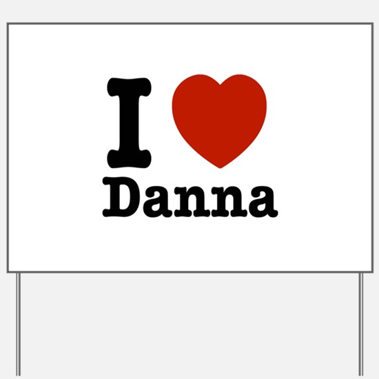 I love Danna Yard Sign