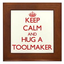 Keep Calm and Hug a Toolmaker Framed Tile