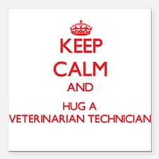 Keep Calm and Hug a Veterinarian Technician Square