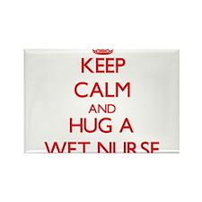 Keep Calm and Hug a Wet Nurse Magnets