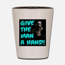 Give The Man A Hand! Shot Glass