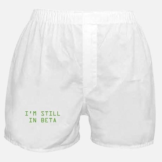 I'm Still In Beta Boxer Shorts