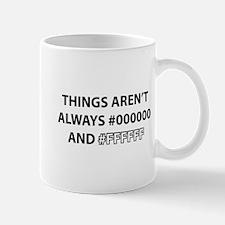Things Aren't Always Black And White Mug
