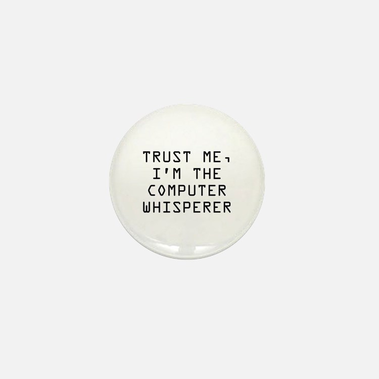 Trust Me, I'm The Computer Whisperer Mini Button