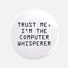 "Trust Me, I'm The Computer Whisperer 3.5"" Button"