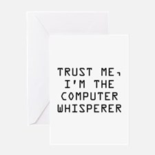 Trust Me, I'm The Computer Whisperer Greeting Card