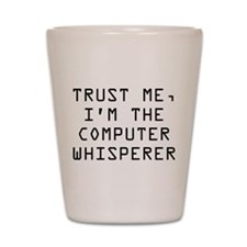 Trust Me, I'm The Computer Whisperer Shot Glass