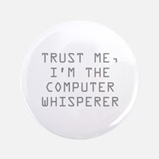 """Trust Me, I'm The Computer Whisperer 3.5"""" Button"""