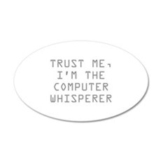 Trust Me, I'm The Computer Whisperer 22x14 Oval Wa