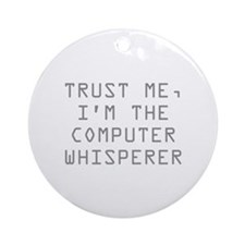 Trust Me, I'm The Computer Whisperer Ornament (Rou