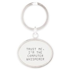 Trust Me, I'm The Computer Whisperer Oval Keychain