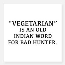 Vegetarian Is An Old Indian Word For Bad Hunter Sq