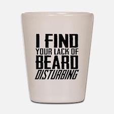 I Find Your Lack of Beard Disturbing Shot Glass