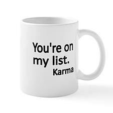Youre on my list. Karma Mugs