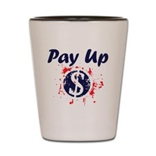 Pay Up1 Shot Glass