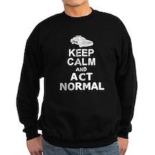 KEEP CALM and ACT NORMAL Sweatshirt