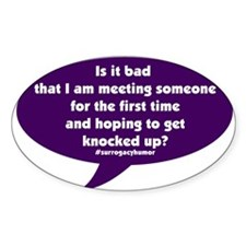 Meeting and getting knocked up Surrogacy Decal