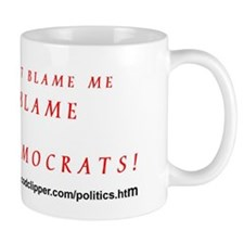 Don'T Blame -Blame Democrats ! Mug