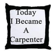 Today I Became A Carpenter  Throw Pillow