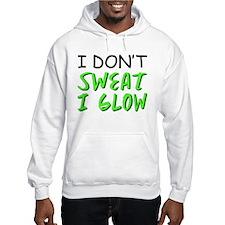 I Dont sweat I GLOW Hoodie