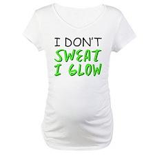 I Dont sweat I GLOW Shirt