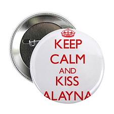 "Keep Calm and Kiss Alayna 2.25"" Button"