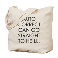 AUTO CORRECT CAN GO STRAIGHT TO HELL Tote Bag