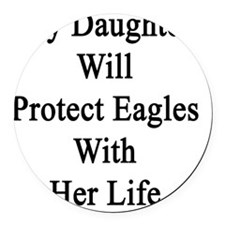 My Daughter Will Protect Eagles W Round Car Magnet