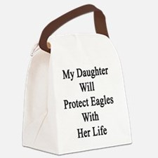My Daughter Will Protect Eagles W Canvas Lunch Bag