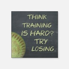 "Training Is Hard Fastpitch Square Sticker 3"" x 3"""