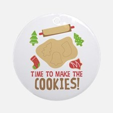 TIME TO MAKE THE COOKIES! Ornament (Round)