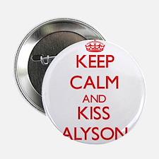 """Keep Calm and Kiss Alyson 2.25"""" Button"""