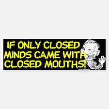 Closed Minds with Closed Mouths - Bumper Bumper Bumper Sticker