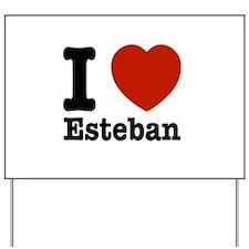 I love Esteban Yard Sign