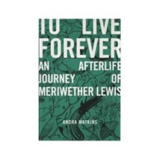 To Live Forever by Andra Watkins Rectangle Magnet