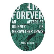 To Live Forever by Andra Watkins Oval Ornament