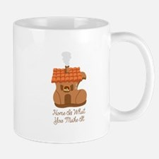 Home Is What You Make It Mugs