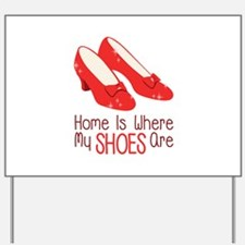 Home Is Where My Shoes Are Yard Sign