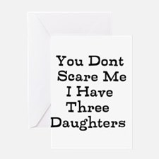 You Dont Scare Me I Have Three Daughters Greeting