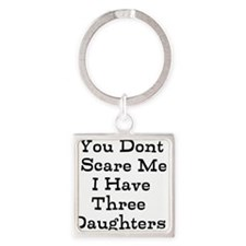 You Dont Scare Me I Have Three Daughters Keychains