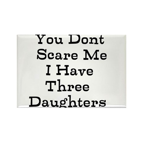 You Dont Scare Me I Have Three Daughters Magnets
