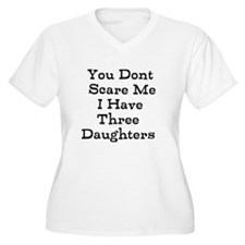 You Dont Scare Me I Have Three Daughters Plus Size