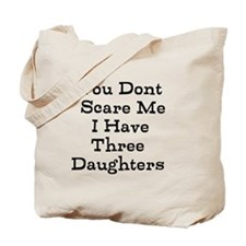 You Dont Scare Me I Have Three Daughters Tote Bag