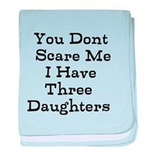 You Dont Scare Me I Have Three Daughters baby blan