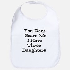 You Dont Scare Me I Have Three Daughters Bib