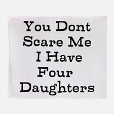 You Dont Scare Me I Have Four Daughters Throw Blan
